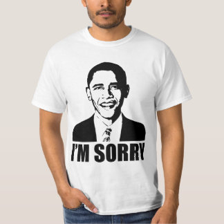 Obama is Sorry T-Shirt
