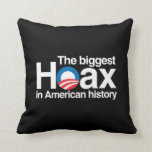 OBAMA IS THE BIGGEST HOAX IN HISTORY THROW PILLOWS