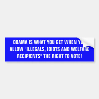 "OBAMA IS WHAT YOU GET WHEN YOU ALLOW ""ILLEGALS,... CAR BUMPER STICKER"