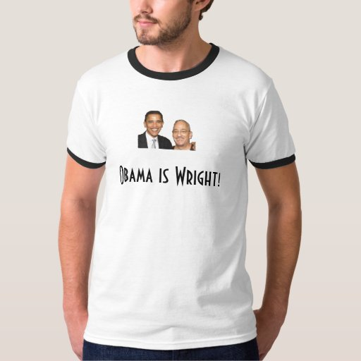 Obama is Wright! T-Shirt