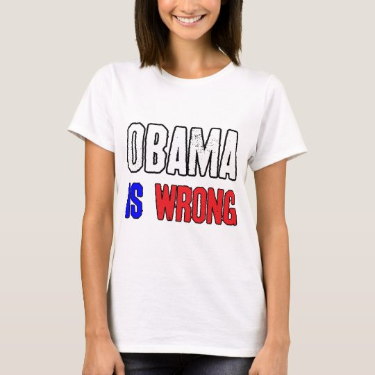 Obama Is Wrong T-Shirt