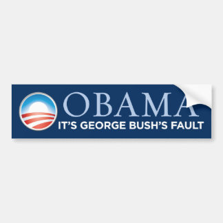 Obama - It's George Bush's Fault Bumper Sticker
