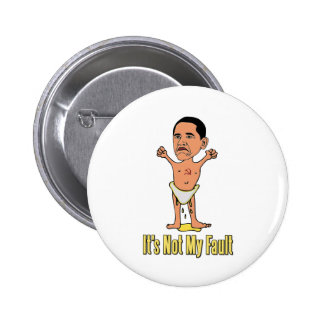 Obama It's Not My Fault Baby Pinback Button