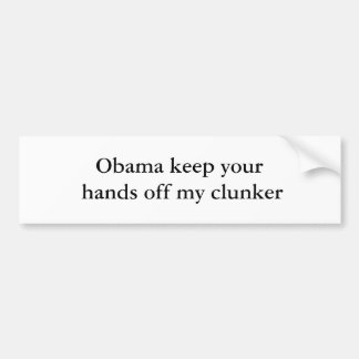 Obama keep your hands off my clunker car bumper sticker