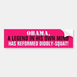 OBAMA Legend in his OWN mind REFORMED DIDDLY-SQUAT Bumper Sticker