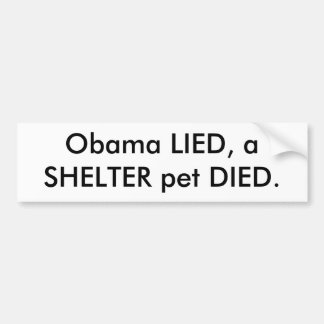 Obama LIED, a SHELTER pet DIED. Bumper Stickers