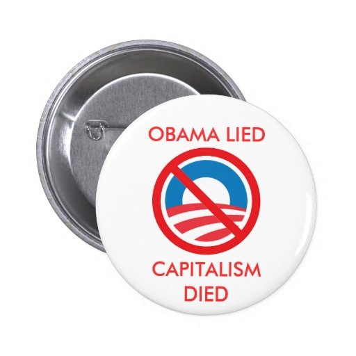 OBAMA LIED, CAPITALISM DIED PINBACK BUTTON