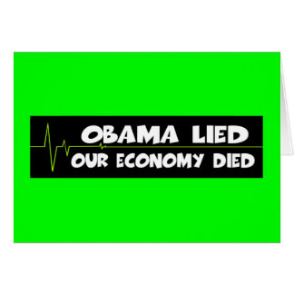 Obama lied economy died anti Obama Card