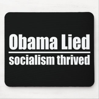 Obama Lied, Socialism Thrived Mouse Pad