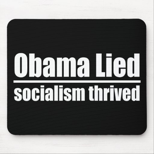 Obama Lied, Socialism Thrived Mousepads