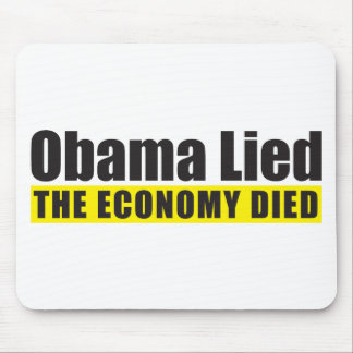 Obama Lied, The Economy Died Mouse Pad