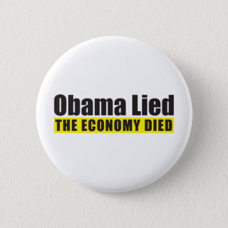 Obama Lied, The Economy Died Pinback Button