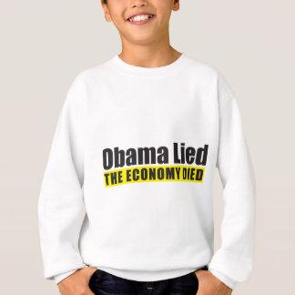 Obama Lied, The Economy Died Sweatshirt