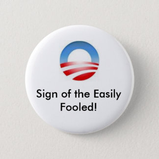 obama logo, Sign of the Easily Fooled! Pinback Button