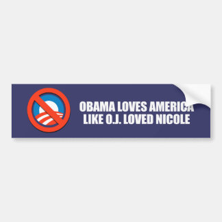 OBAMA LOVES AMERICA LIKE O.J. LOVED NICOLE BUMPER STICKER