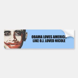 OBAMA LOVES AMERICA LIKE O J LOVED NICOLE BUMPER STICKER