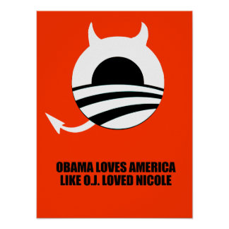 OBAMA LOVES AMERICA LIKE O J LOVED NICOLE POSTERS