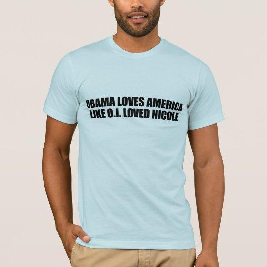 OBAMA LOVES AMERICA LIKE O.J. LOVED NICOLE T-Shirt