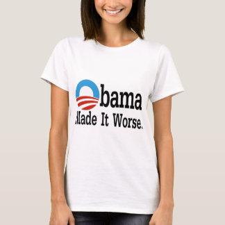 Obama Made It Worse T-Shirt