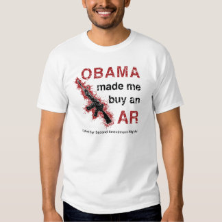 Obama Made Me Buy an AR - Second Amendment Rights T-Shirt