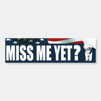 Obama Miss Me Yet? Bumper Sticker