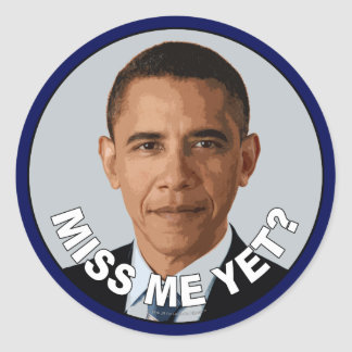 Obama: Miss Me Yet? Classic Round Sticker