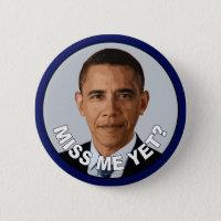 Obama: Miss Me Yet? Pinback Button