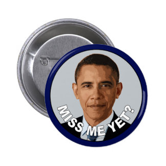 Obama: Miss Me Yet? Pinback Button