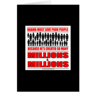 Obama must love poor people - He's created so many Card