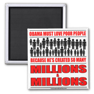 Obama must love poor people - He's created so many 2 Inch Square Magnet