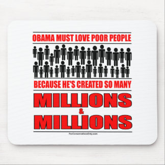 Obama must love poor people - He's created so many Mouse Pad