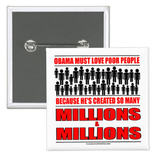 Obama must love poor people - He's created so many Pinback Button
