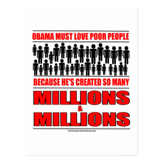 Obama must love poor people - He's created so many Postcard