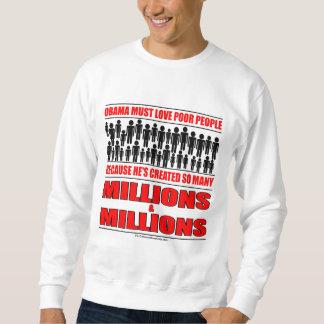 Obama must love poor people - He's created so many Sweatshirt