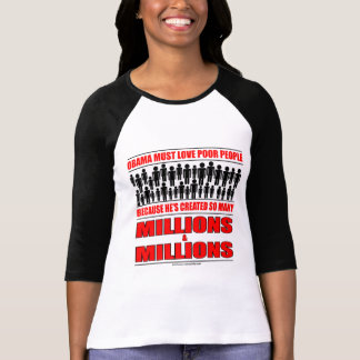 Obama must love poor people - He's created so many T-Shirt