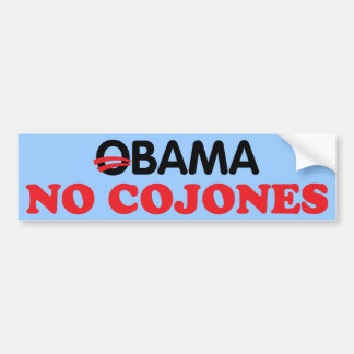 Obama No Cojones Bumper Stickers