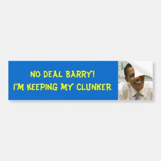obama, No deal Barry!I'm keeping my CLUNKER Car Bumper Sticker