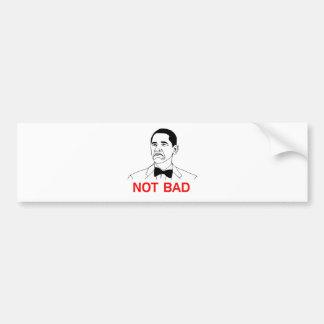 Obama - Not Bad Bumper Sticker