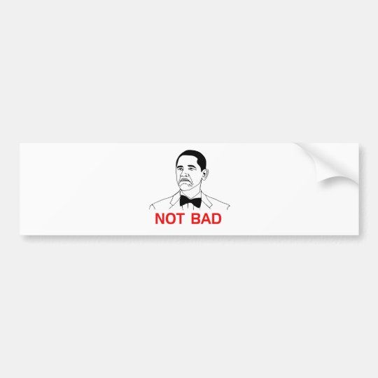 Obama - Not Bad Bumper Sticker