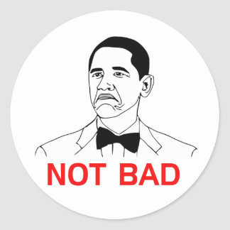 Obama - Not Bad Classic Round Sticker