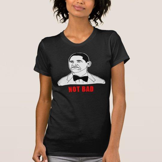 Obama not bad meme rage face comic T-Shirt