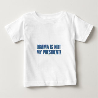OBAMA NOT MY PRESIDENT ANTI OBAMA BABY T-Shirt