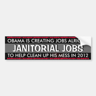 OBAMA - OBAMA IS CREATING JOBS ALRIGHT,JANITORIAL BUMPER STICKER