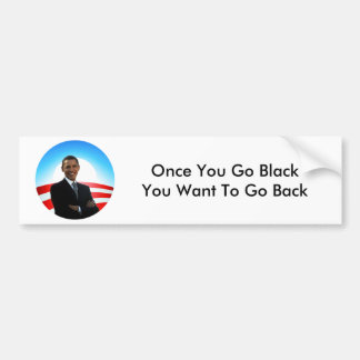 Obama Once you go black you want to go back Bumper Sticker