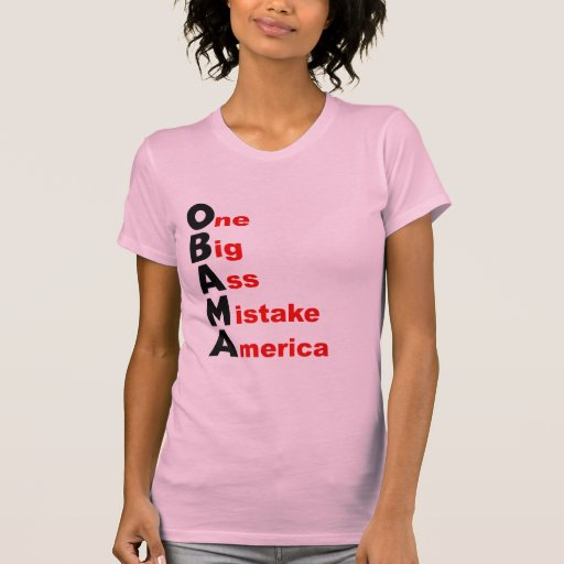 OBAMA: One Big Ass Mistake America Tshirts