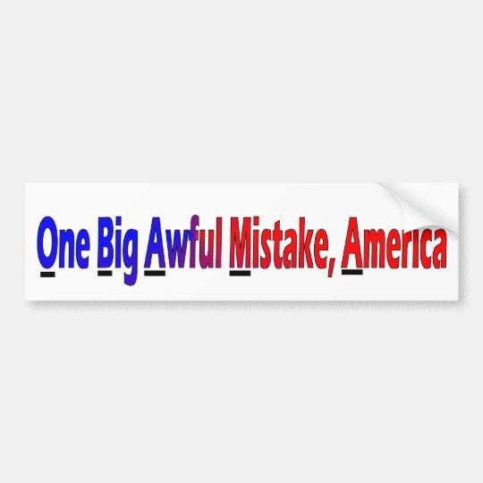 Obama: One Big Awful Mistake, America Bumper Sticker