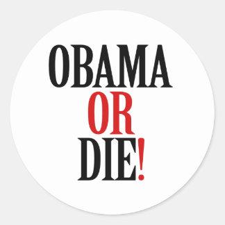 Obama or Die Round Sticker