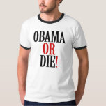 OBAMA OR DIE T-SHIRT