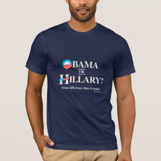 Obama or Hillary - What Difference does it make T-Shirt