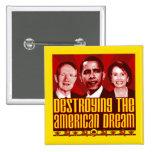 Obama Pelosi Reid - Destroying the American Dream Pinback Buttons
